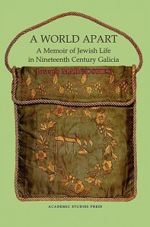 A World Apart: A Memoir of Jewish Life in Nineteenth Century Galicia - Joseph Margoshes