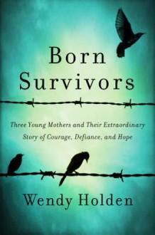Born Survivors - Wendy Holden