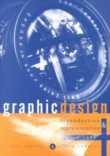 Graphic Design: Reproduction And Representation Since 1800 - Paul Jobling, David Crowley