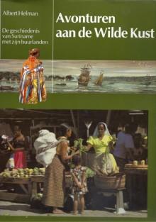 Avonturen aan de Wilde Kust : De geschiedenis van Suriname met zijn buurlanden - Albert Helman