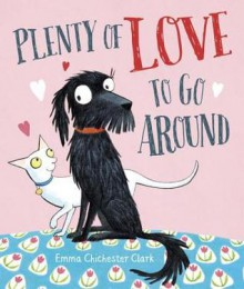 Plenty of Love To Go Around - Emma Chichester Clark,Emma Chichester Clark