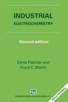 Industrial Electrochemistry - Derek Pletcher, F.C. Walsh