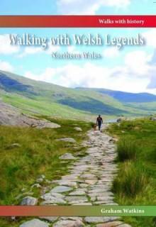 Walking with Welsh Legends: Northern Wales - Graham Watkins
