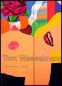 Tom Wesselmann: Retrospective 1959 to 1993 - Tom Wesselmann