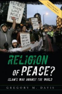 Religion of Peace?: Islam's War Against the World - Gregory M. Davis