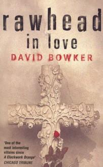 Rawhead in Love - David Bowker