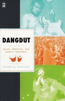 Dangdut: Musik, Identitas dan Budaya Indonesia - Andrew N. Weintraub, Arif Bagus Prasetyo