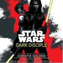 Dark Disciple: Star Wars - Christie Golden,Marc Thompson