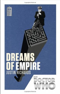 Doctor Who: Dreams of Empire - Justin Richards