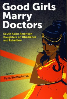 Good Girls Marry Doctors: South Asian American Daughters on Obedience and Rebellion - Piyali Bhattacharya, Tarfia Faizullah