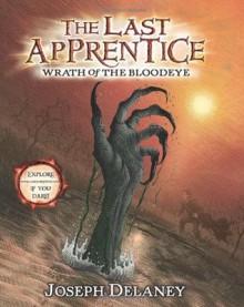 Wrath of the Bloodeye (The Last Apprentice / Wardstone Chronicles, Book 5) - Joseph Delaney, Patrick Arrasmith