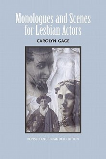 Monologues and Scenes for Lesbian Actors: Revised and Expanded - Carolyn Gage