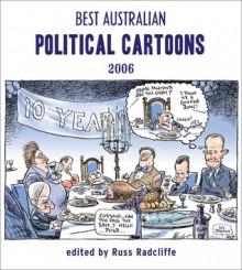 Best Australian Political Cartoons 2006 - Russ Radcliffe