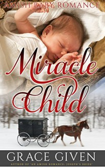 AMISH BABY ROMANCE: Miracle Child: Christmas Amish Baby Romance (Amish Bible Heroes Book 5) - Grace Given