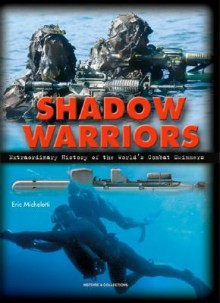 Warriors from the Deep: The Extraordinary History of the Combat Swimmers - Eric Mitcheletti, Eric Mitcheletti