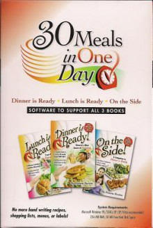 Dinner is Ready, Lunch is Ready, On the Side: 30 Meals in One Day; Software to Support all 3 Books - Deanna Buxton