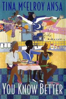 You Know Better: A Novel - Tina McElroy Ansa