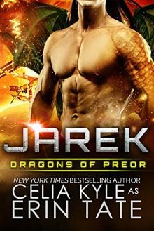 Jarek (Scifi Alien Weredragon Romance) (Dragons of Preor Book 1) - Erin Tate, Celia Kyle