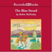The Blue Sword - Recorded Books LLC, Diane Warren, Robin McKinley