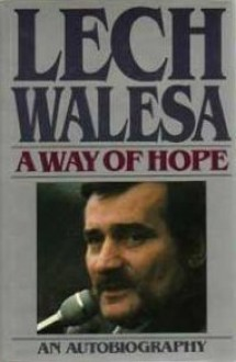 A Way of Hope: An Autobiography - Lech Walesa