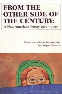 From the Other Side of the Century: A New American Poetry 1960-1990 - Douglas Messerli