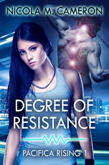 Degree of Resistance (Pacifica Rising Book 1) - Nicola M. Cameron