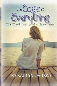 The Edge of Everything - Kaitlyn Oruska