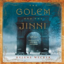 The Golem and the Jinni: A Novel - Helene Wecker,George Guidall