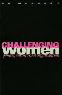 Challenging Women: Gender, Culture and Organization - Sue Maddock