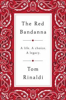 The Red Bandanna: A life, A Choice, A Legacy - Tom Rinaldi