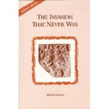 The Invasion That Never Was - Michel Danino, Sujata Nahar