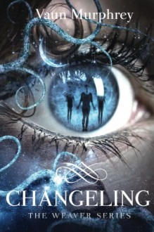 Changeling (The Weaver Series) (Volume 2) - Vaun Murphrey