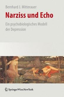 Narziss Und Echo: Ein Psychobiologisches Modell Der Depression (German Edition) - Bernhard J. Mitterauer