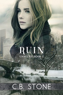 Ruin: Dystopian Romance (Unbelief Series Book 2) - C.B. Stone,Book Covers by Design