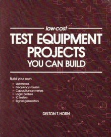 Low-Cost Test Equipment Projects You Can Build - Delton T. Horn