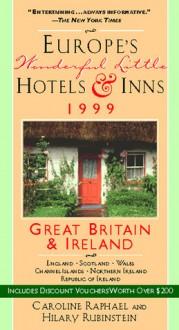 Europe's Wonderful Little Hotels & Inns: Great Britain and Ireland: 1999 - Caroline Raphael, Hilary Rubinstein