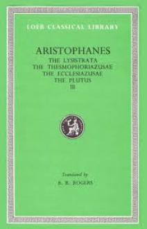 Lysistrata/Thesmophoriazusae/Ecclesiazusae/Plutus - Aristophanes, B.B. Rogers