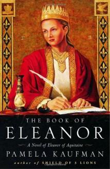 The Book of Eleanor: A Novel of Eleanor of Aquitaine - Pamela Kaufman