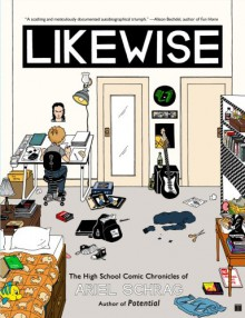 Likewise: The High School Comic Chronicles of Ariel Schrag (High School Chronicles of Ariel Schrag) - Ariel Schrag