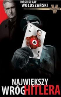 Największy wróg Hitlera - Bogusław Wołoszański