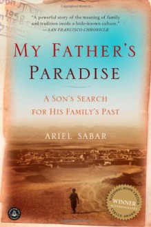 My Father's Paradise: A Son's Search for His Family's Past - Ariel Sabar
