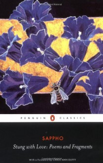 Stung With Love: Poems and Fragments - Sappho, Aaron Poochigian, Carol Ann Duffy