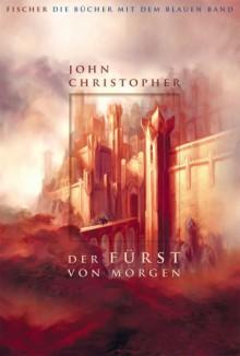 Der Fürst von morgen: Romantrilogie - John Christopher