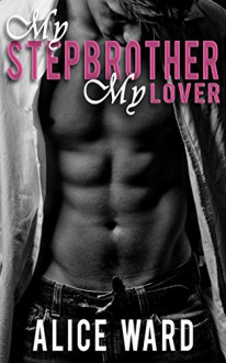 My Stepbrother, My Lover - Alice Ward