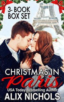 Christmas in Paris: 3 sweetly sexy Christmas rom-com books - Alix Nichols