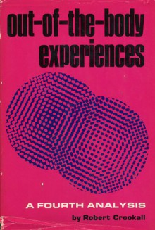 Out of the Body Experiences/a Fourth Analysis of the Mystic Arts) - Robert Crookall