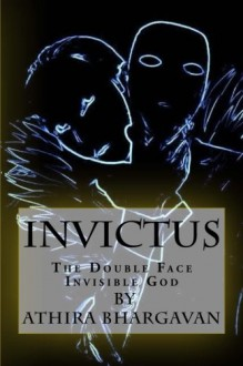Invictus: The Double Face Invisible God - Athira Bhargavan