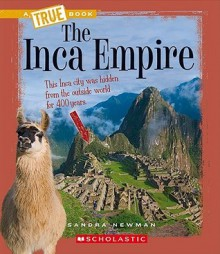 The Inca Empire (True Books) - Sandra Newman