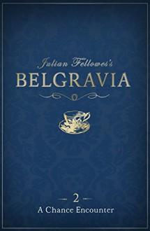 Julian Fellowes's Belgravia Episode 2: A Chance Encounter - Julian Fellowes