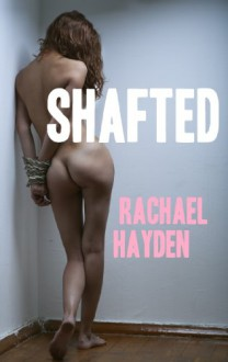 Shafted - Rachael Hayden